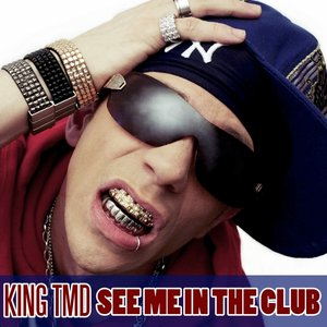 Image for 'King TMD - See Me In The Club'
