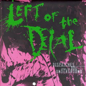 Image for 'Left of the Dial: Dispatches From the 80's Underground'