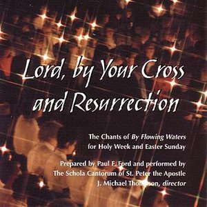 Image for 'Lord, By Your Cross & Resurrection (disc 1): Passion (Palm) Sunday-Good Friday'