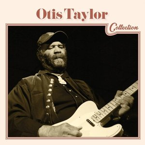 Immagine per 'Otis Taylor Collection'
