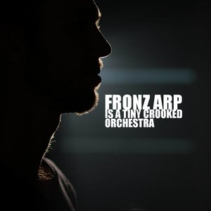 Image for 'Fronz Arp is a Tiny Crooked Orchestra'