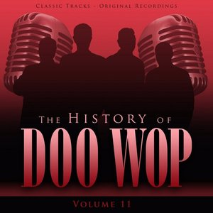 Image for 'The History of Doo Wop, Vol. 11 (50 Unforgettable Doo Wop Tracks)'
