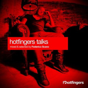 Image for 'Hotfingers Talks (Mixed & Selected By Federico Scavo)'