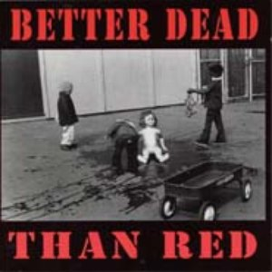 Image for 'Better! Dead! than! Red!'