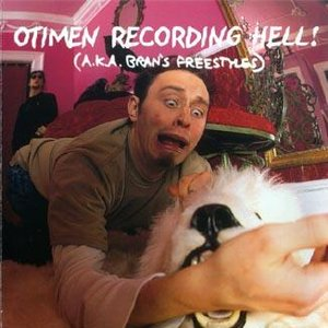Image for 'Otimen Recording Hell! (A.K.A. Bran's Freestyles)'