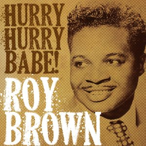 Image pour 'Roy Brown, Hurry Hurry Babe!'