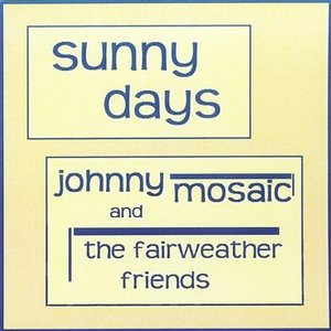 Bild för 'Johnny Mosaic and the Fairweather Friends: Sunny Days'