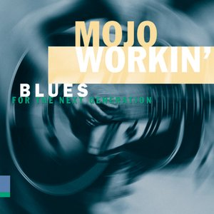 Image for 'Mojo Workin': Blues for the Next Generation'