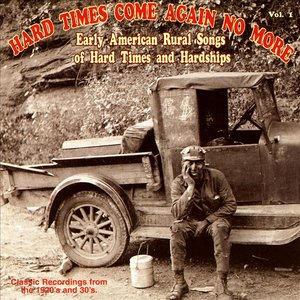 Bild för 'Hard Times Come Again No More: Early American Rural Songs Of Hard Times And Hardships Vol. 1'