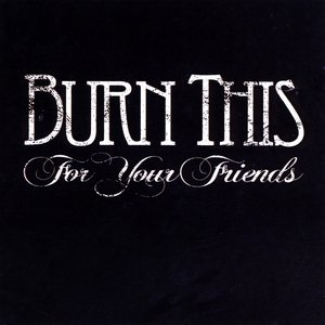 Image for 'Burn This For Your Friends'