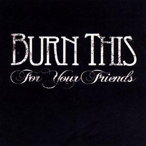 Imagem de 'Burn This For Your Friends'