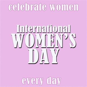 Image for 'International Women's Day - Celebrate Women Every Day'