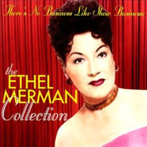 Image for 'There's No Business Like Show Business: The Ethel Merman Collection'