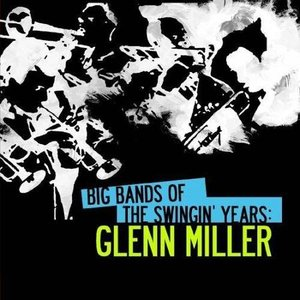 Image for 'Big Bands Of The Swingin' Years: Glenn Miller (Digitally Remastered)'