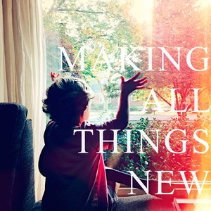 Image for 'Making All Things New'