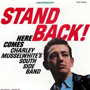 Image for 'Stand Back! Here Comes Charley Musselwhite's Southside Band'