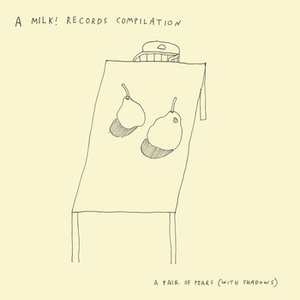 Image for 'A Pair of Pears (with Shadows) - A Milk! Records Compilation'