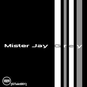 Image for 'Mister Jay - Grey EP [GTakt001]'