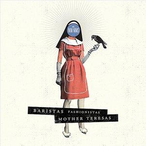 Image for 'Baristas Fashionistas Mother Teresas'