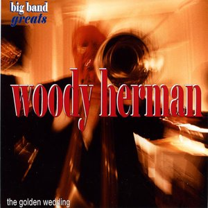 Image for 'Swing Greats: Woody Herman & His Orchestra - 'The Golden Wedding''