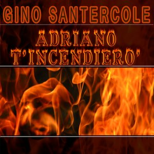 Image for 'Adriano t'incendierò'