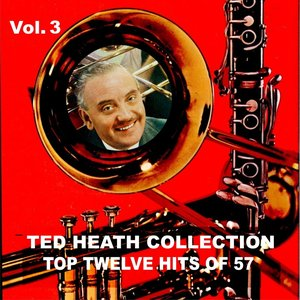 Image for 'Ted Heath Collection, Vol. 3: Top Twelve Hits'