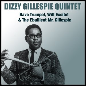 Image for 'Have Trumpet, Will Excite! & the Ebullient Mr. Gillespie'