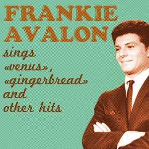 Image for 'Frankie Avalon Sings Venus, Gingerbread and Other Hits'
