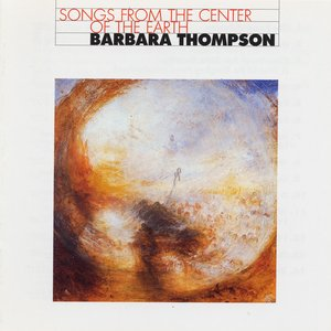 Image for 'Thompson, Barbara: Songs From the Center of the Earth'