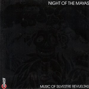 Image for 'Night of the Mayas: Music of Silvestre Revueltas'
