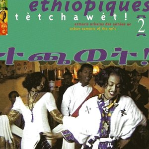 Image for 'Ethiopiques 2, T?tchaw?t !, Urban azmaris of the 90''