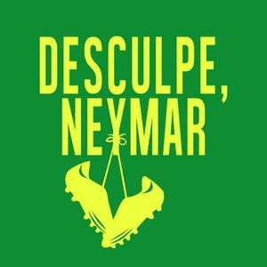 Image for 'Desculpe, Neymar'