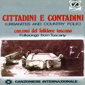 Image for 'Cittadini e contadini, canzoni del folklore toscano: Urbanites and Country Folk, Folksongs from Tuscany'