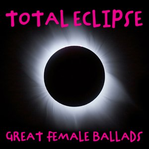 Image for 'Total Eclipse: Greatest Female Ballads'