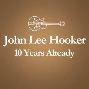 Image for '2001 – 2011: 10 Years Already... (Anniversary Album Celebrating The Death Of John Lee Hooker 10 Years Ago)'
