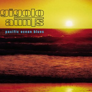 Image for 'Gigolo Aunts Pacific Ocean Blues'