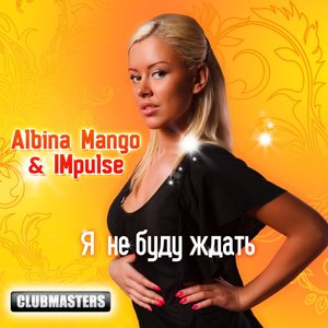 Image for 'Albina Mango & IMpulse - Ya Ne Budu Zhdat'