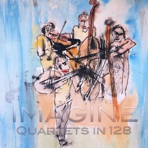 Image for 'Imagine: Quartets in 128'