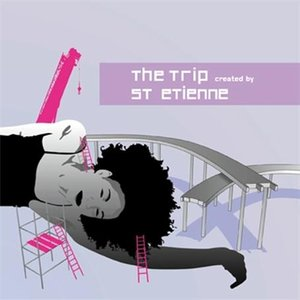 Image for 'The Trip: created by Saint Etienne'