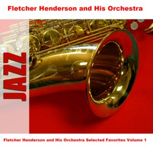 Image for 'Fletcher Henderson and His Orchestra Selected Favorites, Vol. 1'