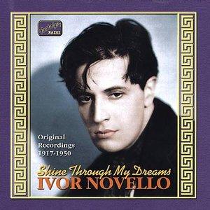 Image for 'NOVELLO, Ivor: Shine Through My Dreams (1917-1950)'