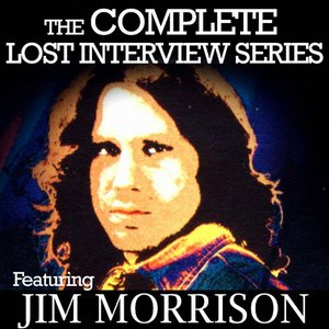 Image for 'The Complete Lost Interview Series - Featuring Jim Morrison'