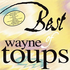 Image for 'Best Of Wayne Toups'