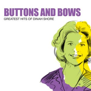 Image for 'Buttons And Bows: Greatest Hits Of Dinah Shore'