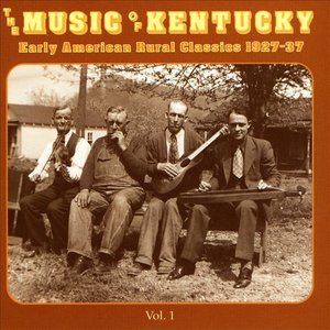 Image for 'The Music Of Kentucky: Early American Rural Classics 1927-37 Volume 1'