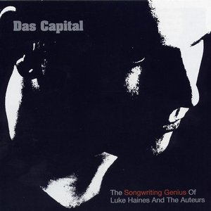 Image for 'Das Capital: The Songwriting Genius of Luke Haines and the Auteurs'