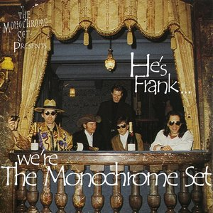 Image for 'He's Frank... We're The Monochrome Set'