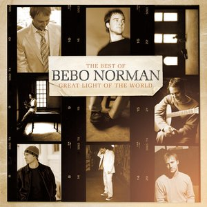 Image for 'Great Light of the World:  The Best of Bebo Norman'