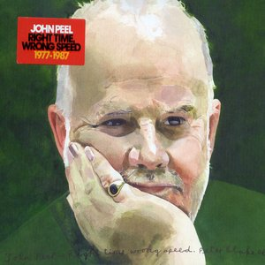 Image for 'John Peel. Right Time, Wrong Speed 1977 - 1987'