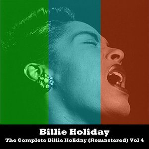 Image for 'The Complete Billie Holiday (Remastered) Vol 4'